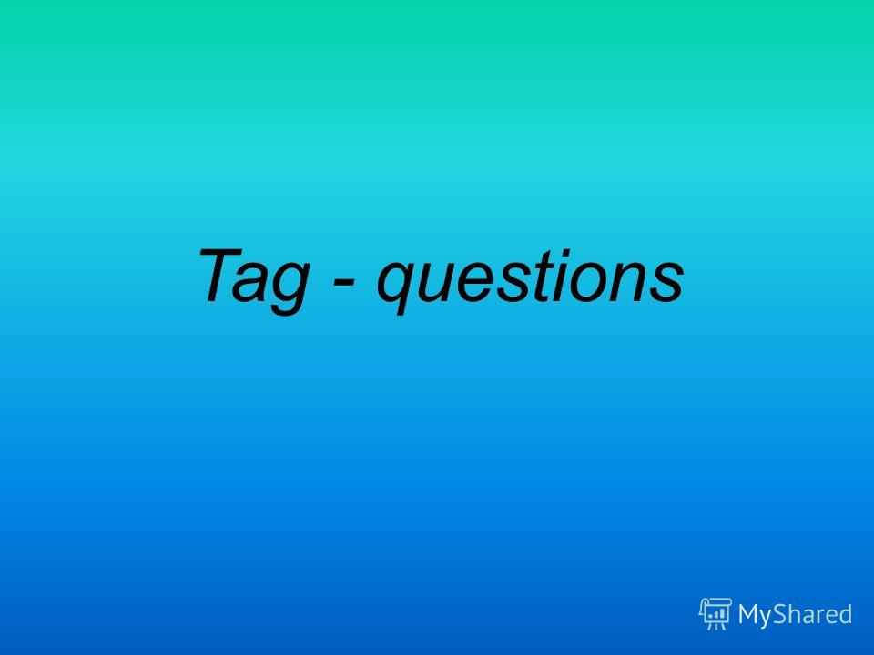 Tag - questions