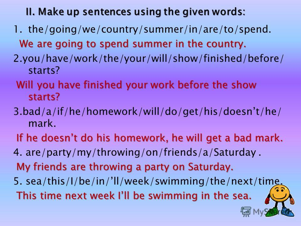 Lets Practice! I.Explain the use of the tense forms: are going 1. They are going to play golf this afternoon. wakewill have cooked 2. By the time you wake up, Mum will have cooked breakfast. Sams flying 3. Sams flying to China in two days. Ill help 4