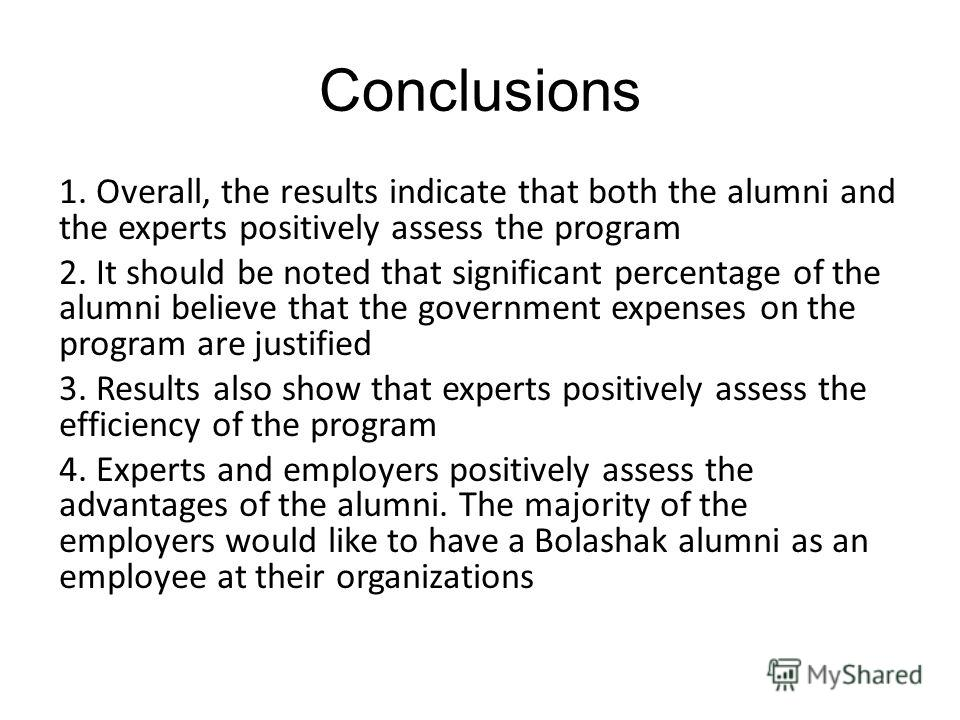 Conclusions 1.Overall, the results indicate that both the alumni and the experts positively assess the program 2. It should be noted that significant percentage of the alumni believe that the government expenses on the program are justified 3. Result
