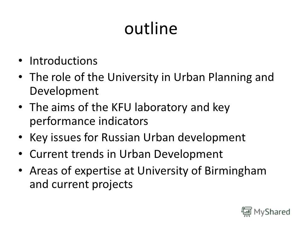 outline Introductions The role of the University in Urban Planning and Development The aims of the KFU laboratory and key performance indicators Key issues for Russian Urban development Current trends in Urban Development Areas of expertise at Univer
