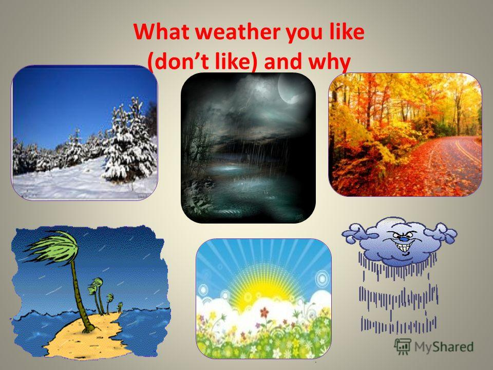 What weather you like (dont like) and why