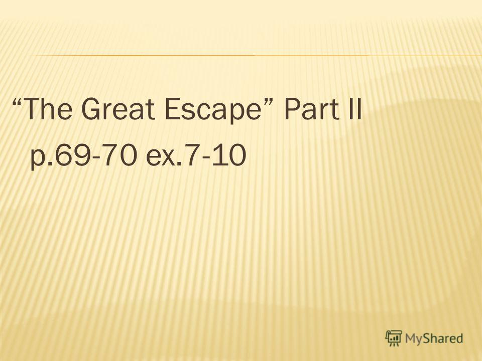 The Great Escape Part II p.69-70 ex.7-10