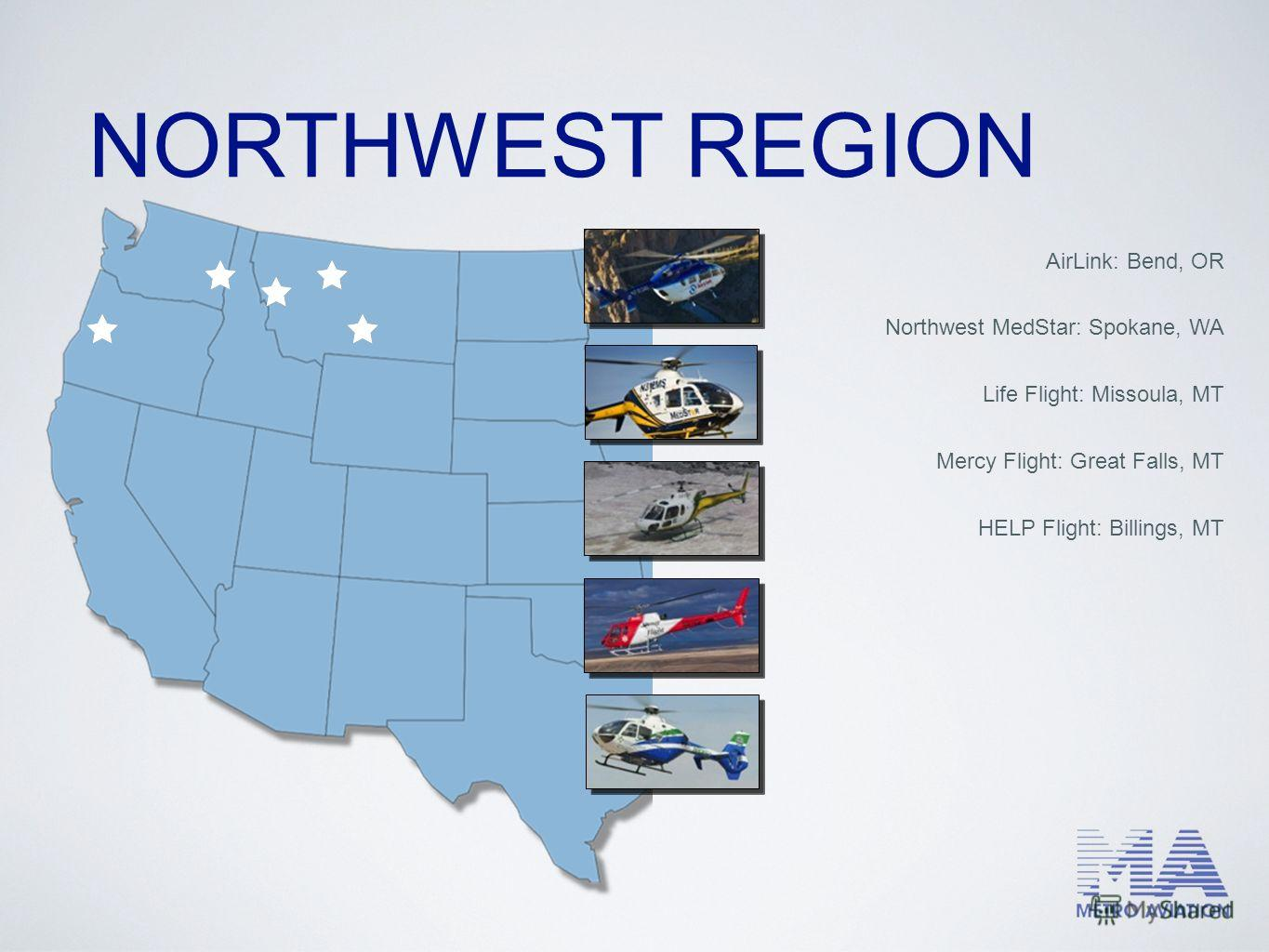 AirLink: Bend, OR Northwest MedStar: Spokane, WA Life Flight: Missoula, MT Mercy Flight: Great Falls, MT HELP Flight: Billings, MT NORTHWEST REGION