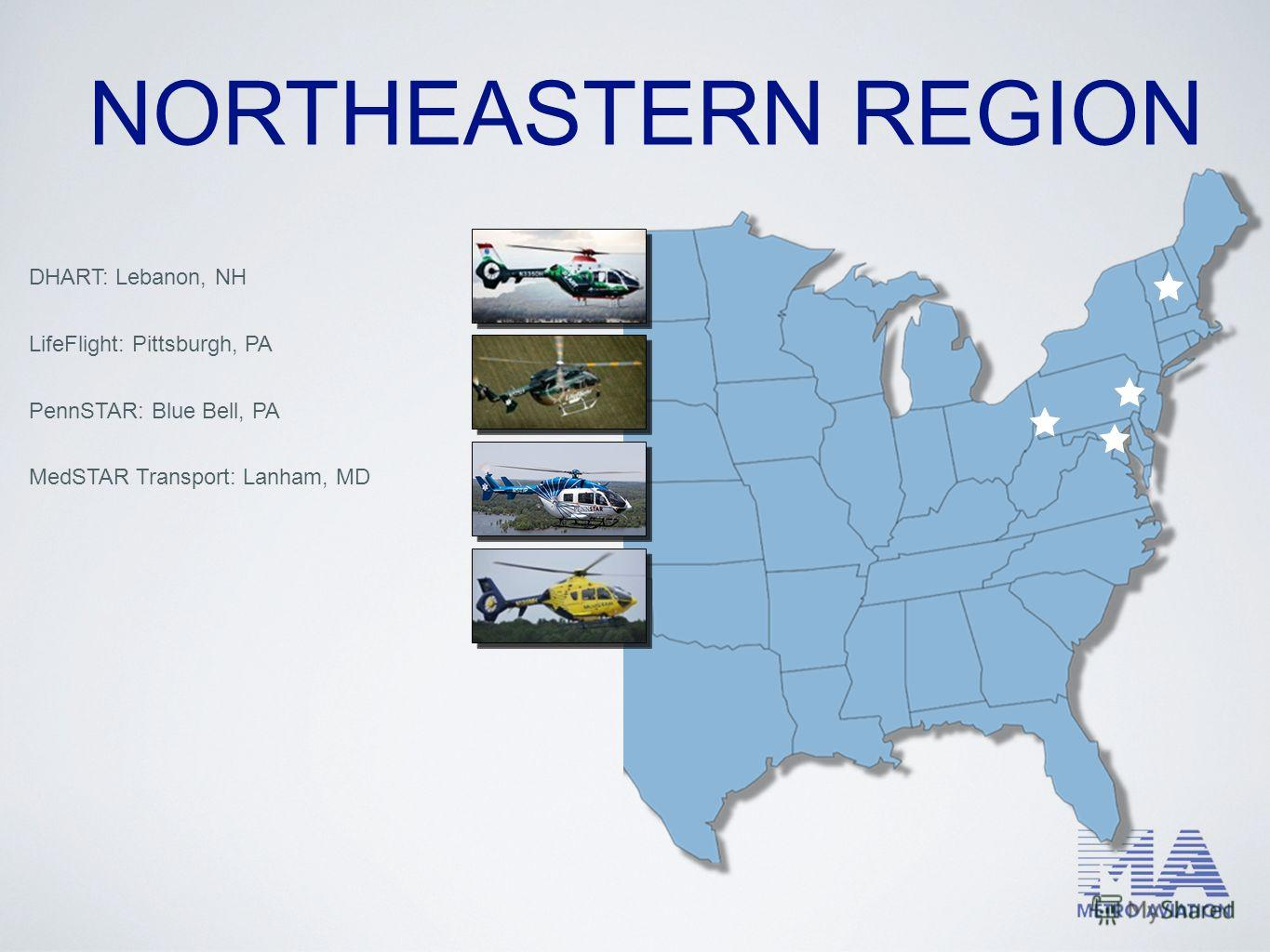 DHART: Lebanon, NH LifeFlight: Pittsburgh, PA PennSTAR: Blue Bell, PA MedSTAR Transport: Lanham, MD NORTHEASTERN REGION