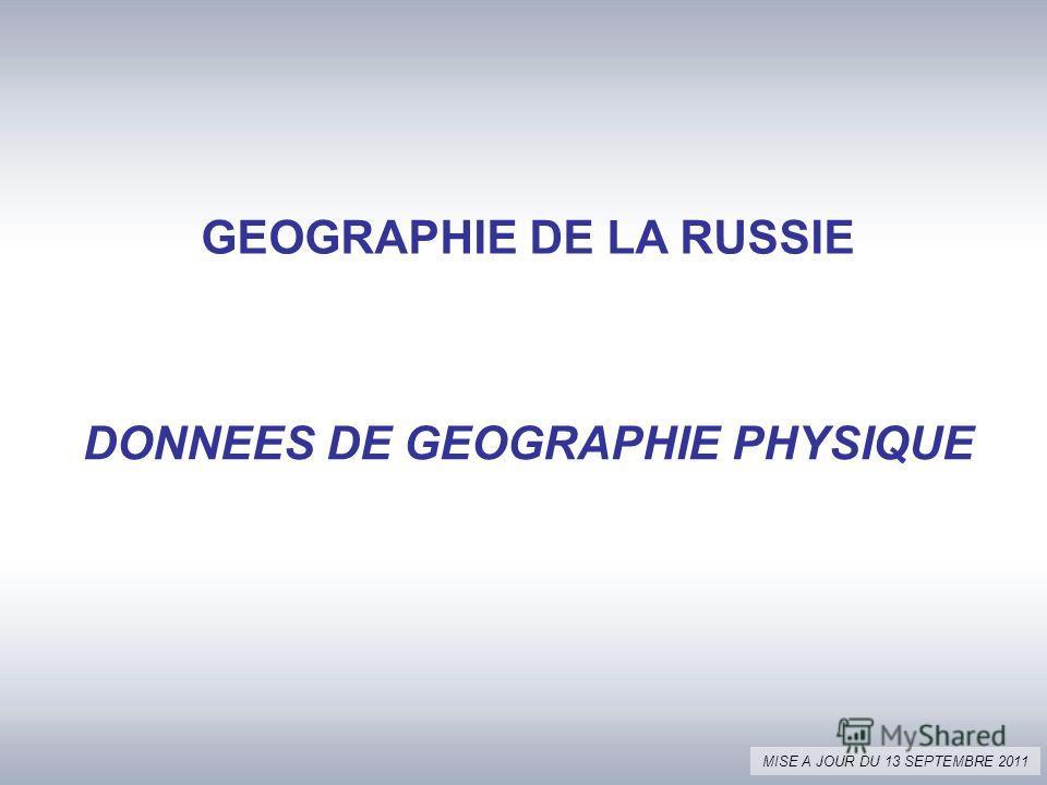 GEOGRAPHIE DE LA RUSSIE DONNEES DE GEOGRAPHIE PHYSIQUE MISE A JOUR DU 13 SEPTEMBRE 2011