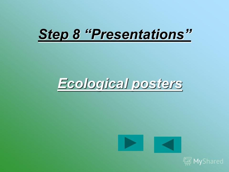 Step 8 Presentations Ecological posters