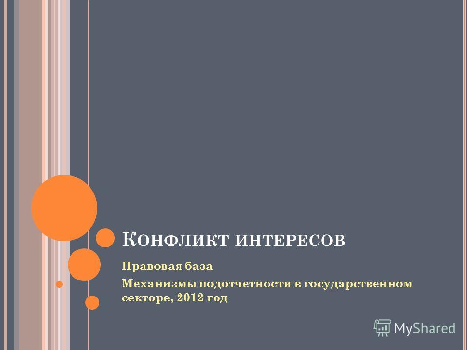 Правовая база Механизмы подотчетности в государственном секторе, 2012 год К ОНФЛИКТ ИНТЕРЕСОВ