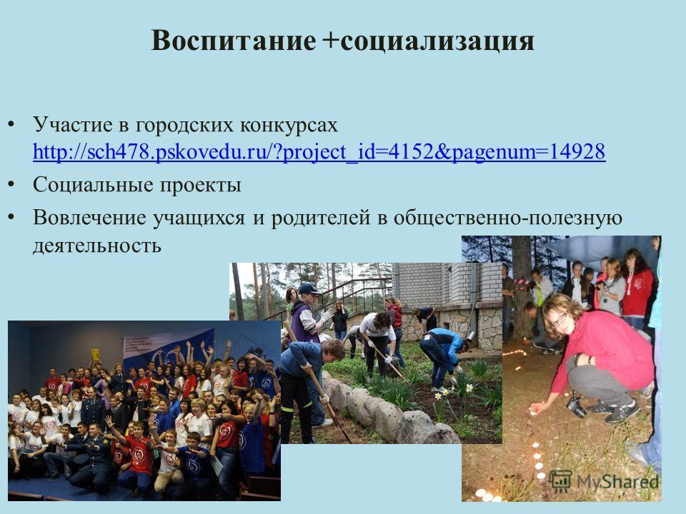 Участие в городских конкурсах http://sch478.pskovedu.ru/?project_id=4152&pagenum=14928 http://sch478.pskovedu.ru/?project_id=4152&pagenum=14928 Социальные проекты Вовлечение учащихся и родителей в общественно-полезную деятельность Воспитание +социали