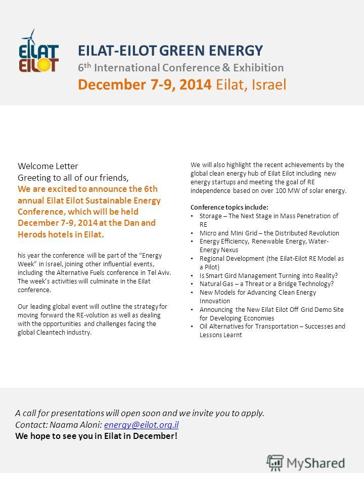 Welcome Letter Greeting to all of our friends, We are excited to announce the 6th annual Eilat Eilot Sustainable Energy Conference, which will be held December 7-9, 2014 at the Dan and Herods hotels in Eilat. his year the conference will be part of t