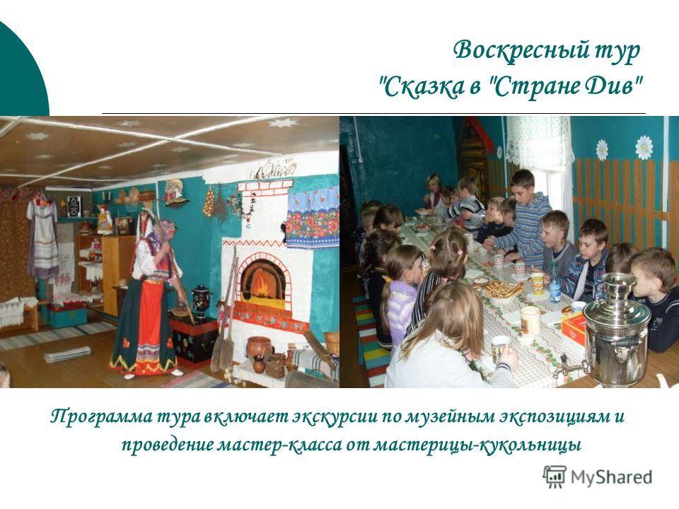 Воскресный тур Сказка в Стране Див Программа тура включает экскурсии по музейным экспозициям и проведение мастер-класса от мастерицы-кукольницы