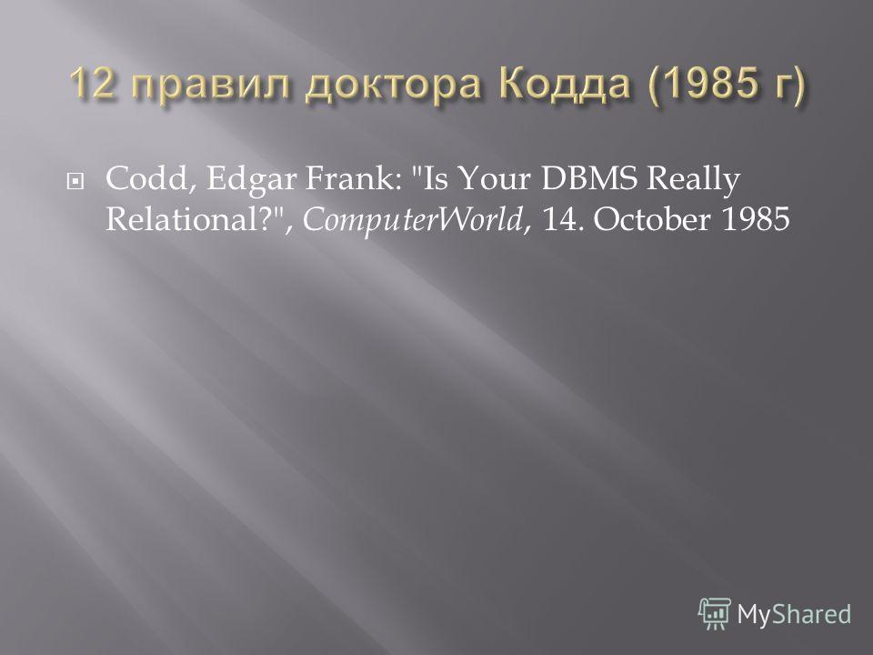 Codd, Edgar Frank: Is Your DBMS Really Relational?, ComputerWorld, 14. October 1985