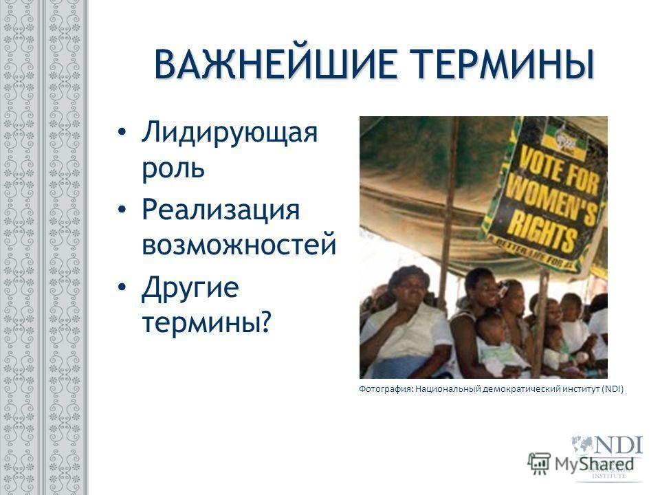 Лидирующая роль Реализация возможностей Другие термины? ВАЖНЕЙШИЕ ТЕРМИНЫ Фотография: Национальный демократический институт (NDI)