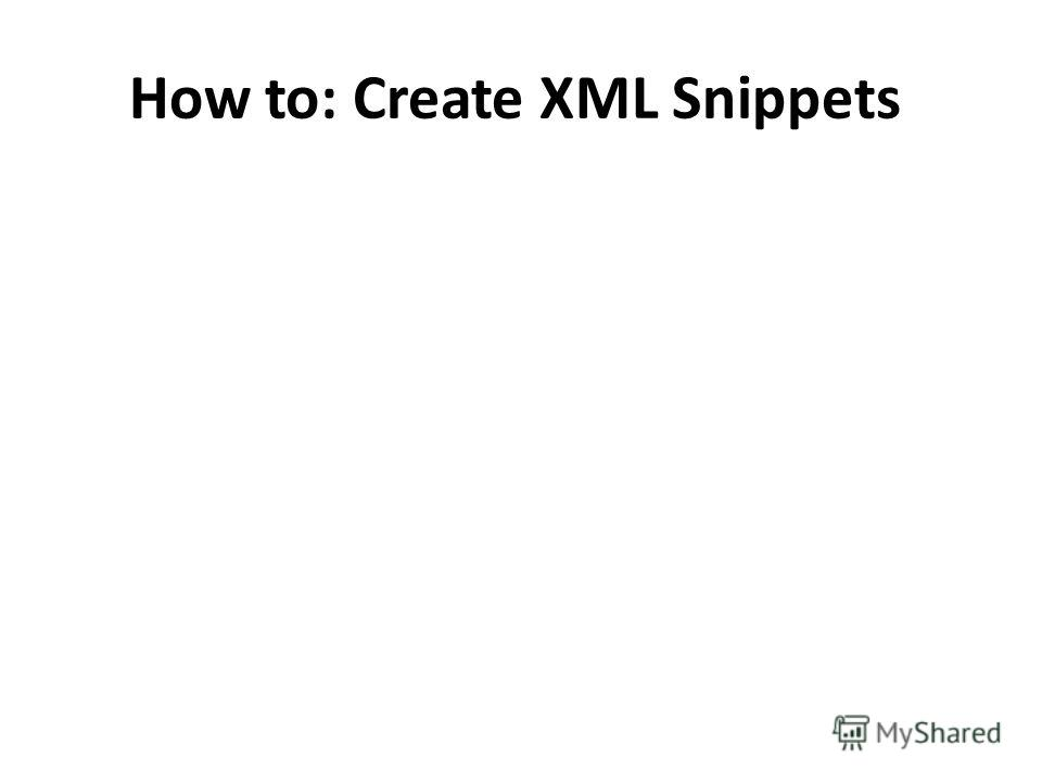 How to: Create XML Snippets