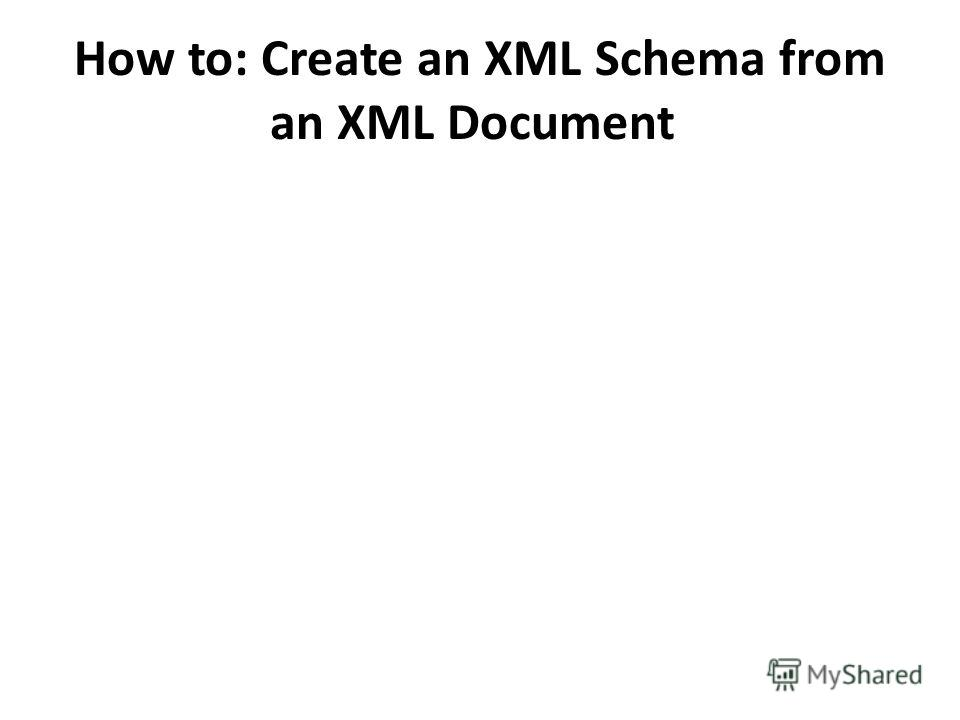How to: Create an XML Schema from an XML Document