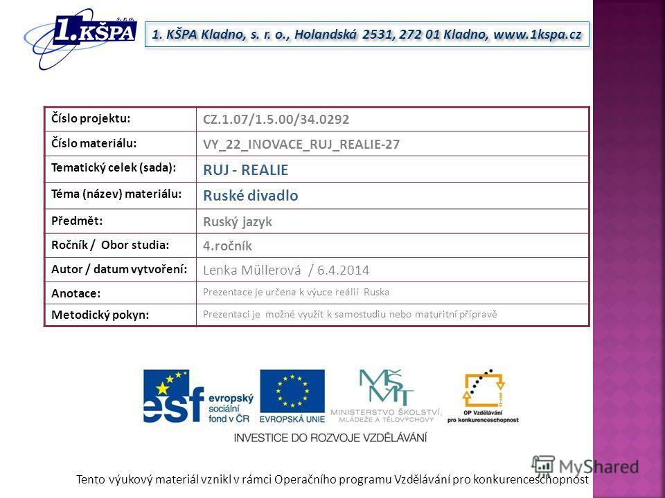 Tento výukový materiál vznikl v rámci Operačního programu Vzdělávání pro konkurenceschopnost 1. KŠPA Kladno, s. r. o., Holandská 2531, 272 01 Kladno, www.1kspa.cz Číslo projektu: CZ.1.07/1.5.00/34.0292 Číslo materiálu: VY_22_INOVACE_RUJ_REALIE-27 Tem