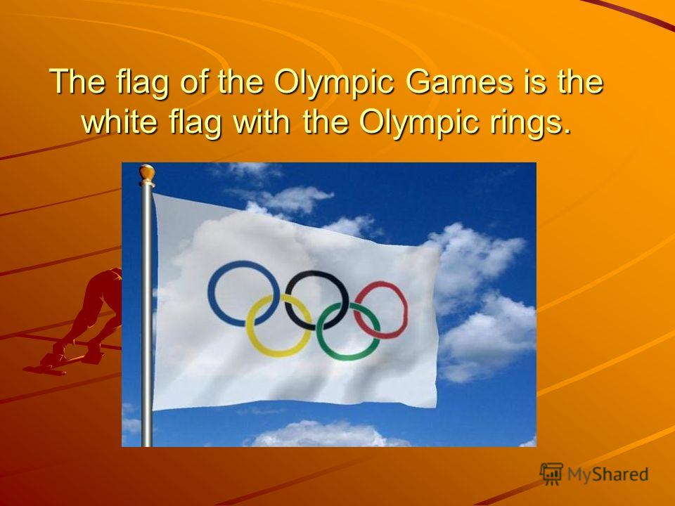 The flag of the Olympic Games is the white flag with the Olympic rings.