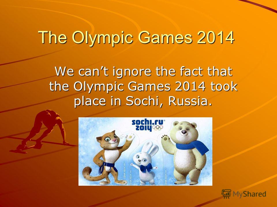 The Olympic Games 2014 We cant ignore the fact that the Olympic Games 2014 took place in Sochi, Russia.