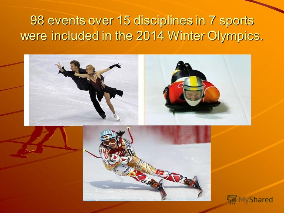 98 events over 15 disciplines in 7 sports were included in the 2014 Winter Olympics.