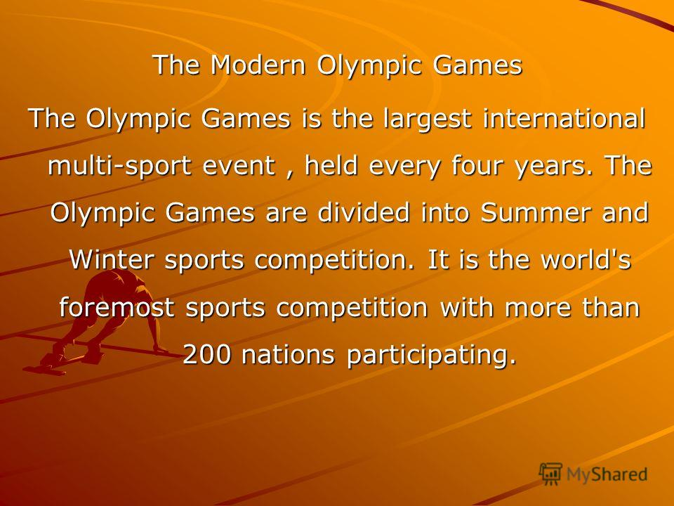 The Modern Olympic Games The Olympic Games is the largest international multi-sport event, held every four years. The Olympic Games are divided into Summer and Winter sports competition. It is the world's foremost sports competition with more than 20