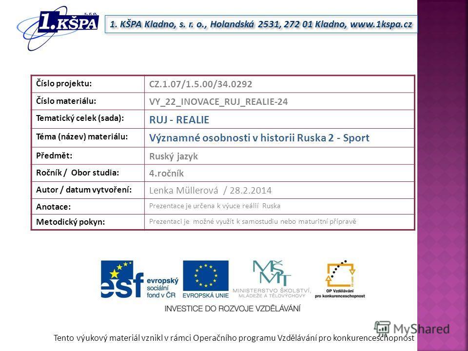 Tento výukový materiál vznikl v rámci Operačního programu Vzdělávání pro konkurenceschopnost 1. KŠPA Kladno, s. r. o., Holandská 2531, 272 01 Kladno, www.1kspa.cz Číslo projektu: CZ.1.07/1.5.00/34.0292 Číslo materiálu: VY_22_INOVACE_RUJ_REALIE-24 Tem