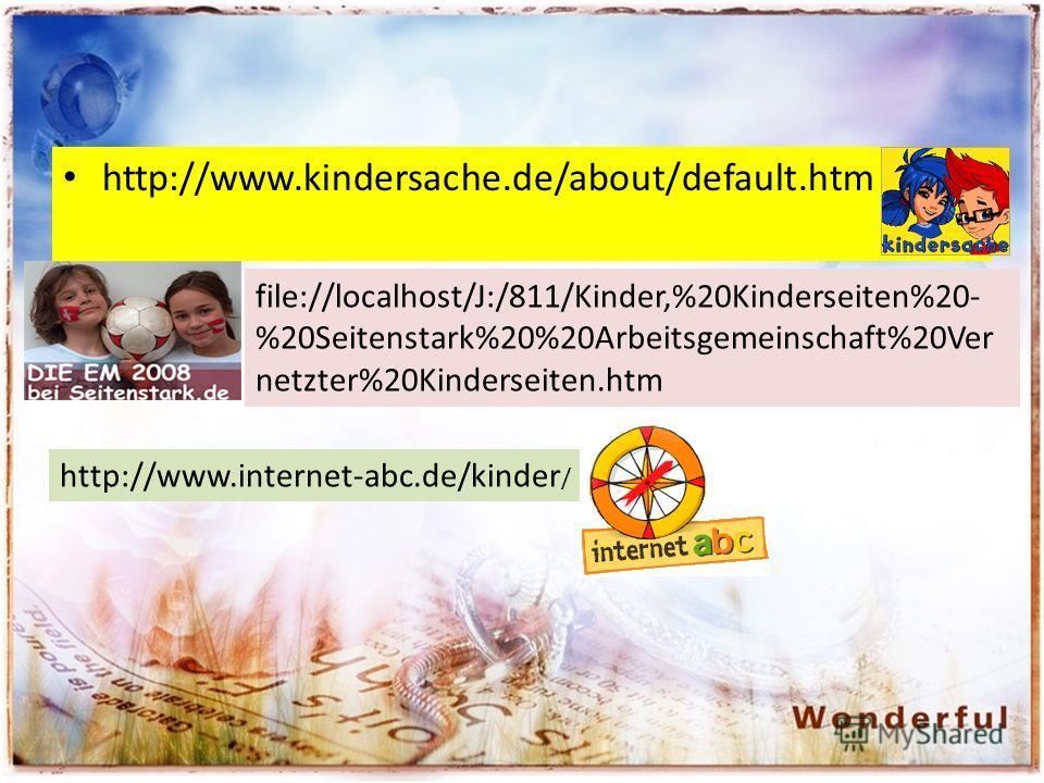 http://www.kindersache.de/about/default.htm file://localhost/J:/811/Kinder,%20Kinderseiten%20- %20Seitenstark%20%20Arbeitsgemeinschaft%20Ver netzter%20Kinderseiten.htm http://www.internet-abc.de/kinder /