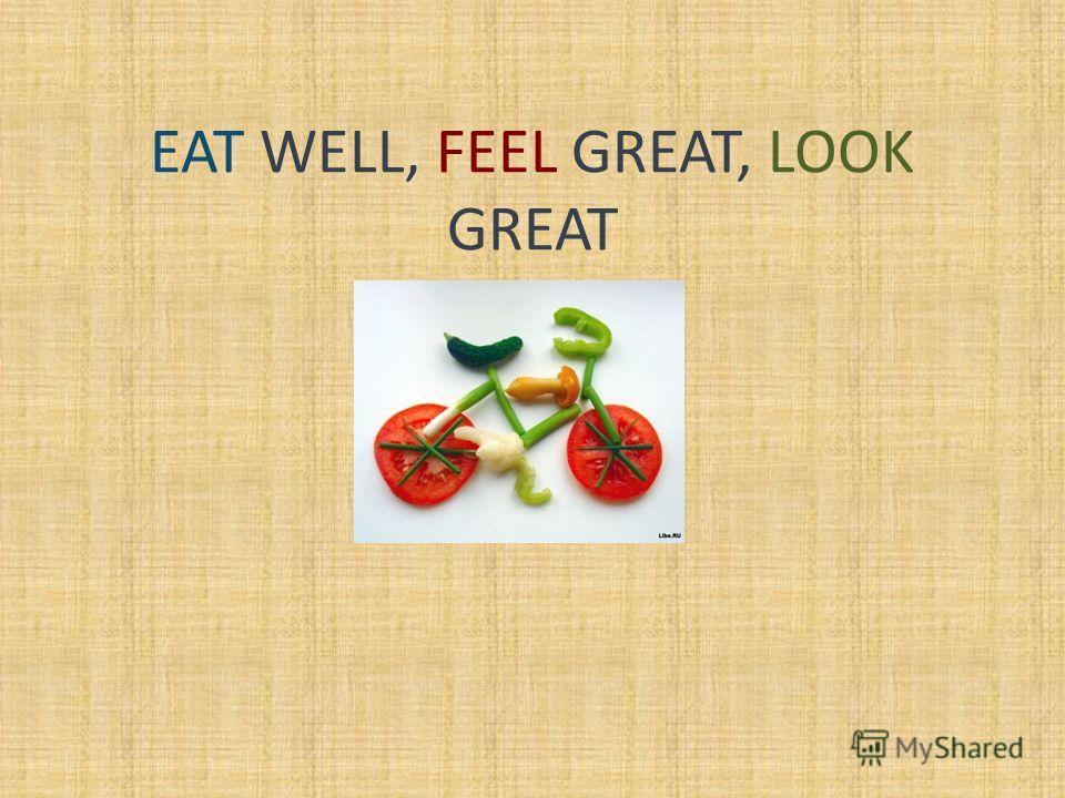 EAT WELL, FEEL GREAT, LOOK GREAT