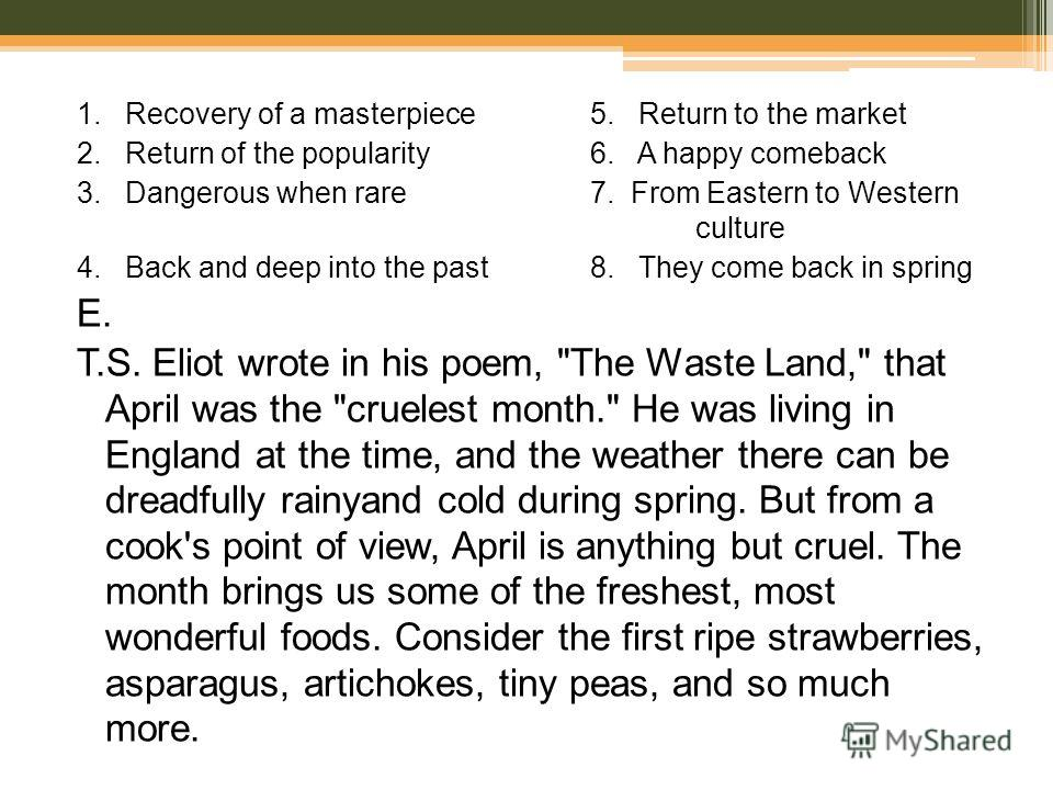 1. Recovery of a masterpiece 5. Return to the market 2. Return of the popularity 6. A happy comeback 3. Dangerous when rare 7. From Eastern to Western culture 4. Back and deep into the past 8. They come back in spring E. T.S. Eliot wrote in his poem,