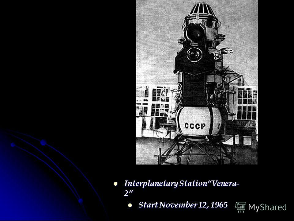 Interplanetary StationVenera- 2 Interplanetary StationVenera- 2 Start November 12, 1965 Start November 12, 1965