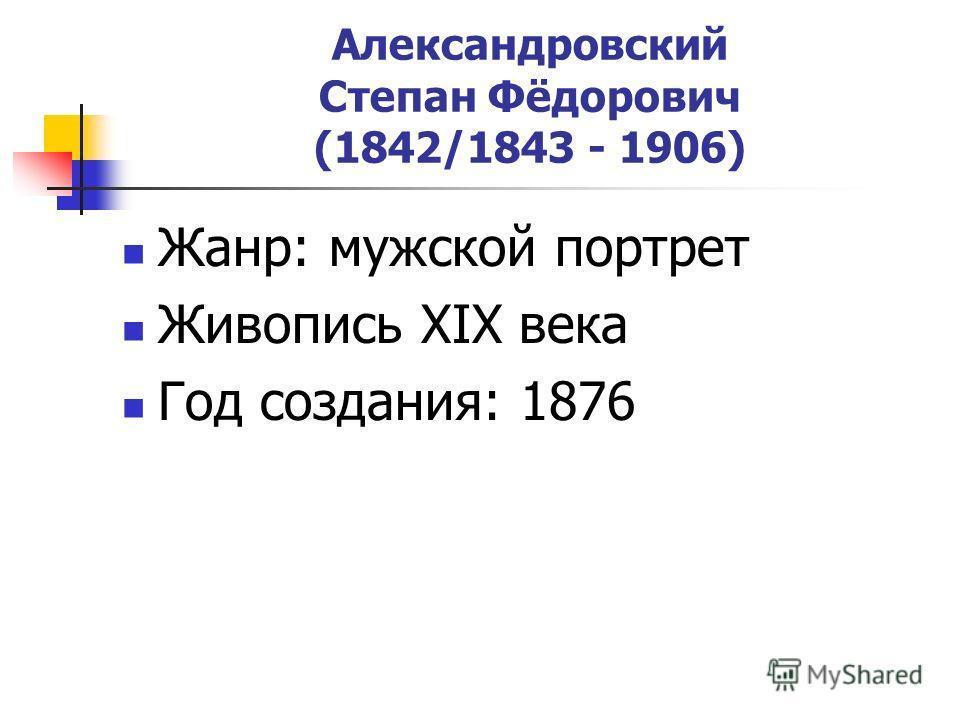 Александровский Степан Фёдорович (1842/1843 - 1906) Жанр: мужской портрет Живопись XIX века Год создания: 1876