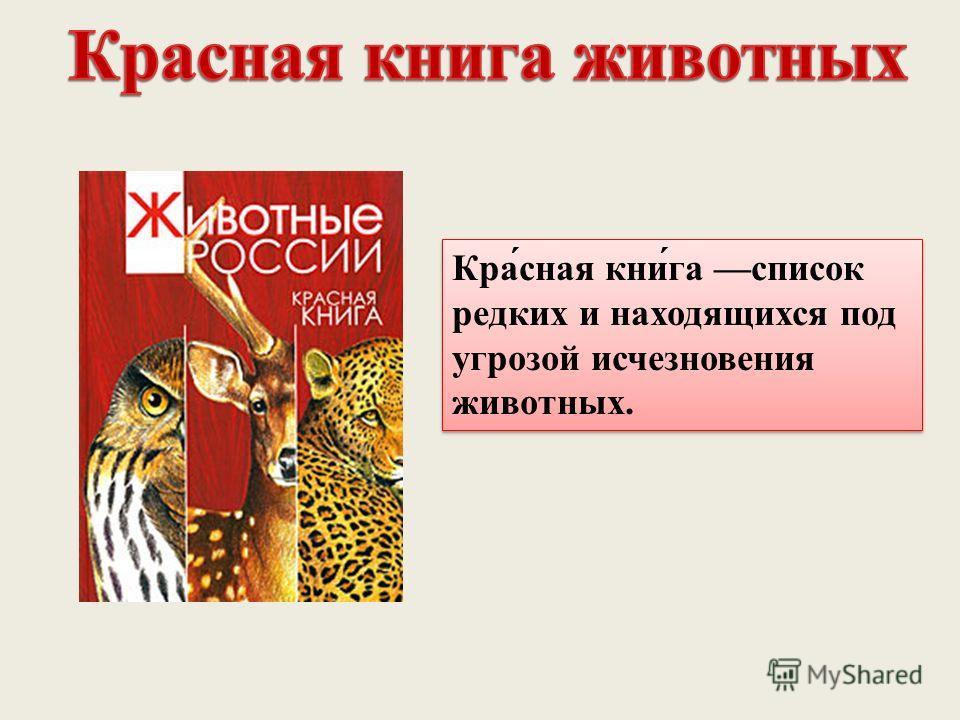 Кра́сная кни́га список редких и находящихся под угрозой исчезновения животных.