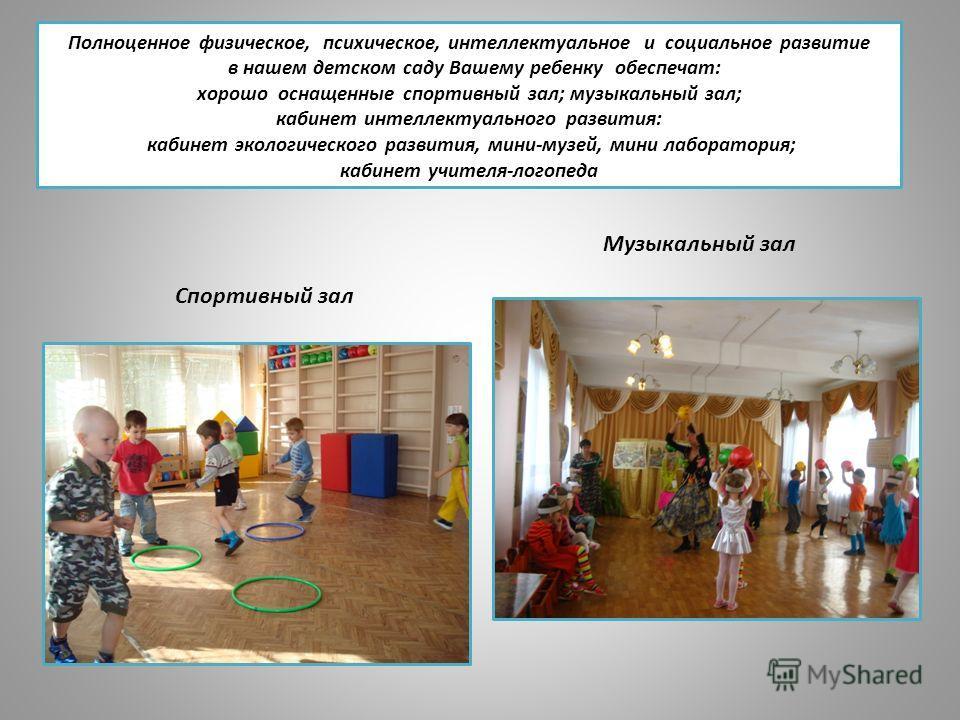 Полноценное физическое, психическое, интеллектуальное и социальное развитие в нашем детском саду Вашему ребенку обеспечат: хорошо оснащенные спортивный зал; музыкальный зал; кабинет интеллектуального развития: кабинет экологического развития, мини-му