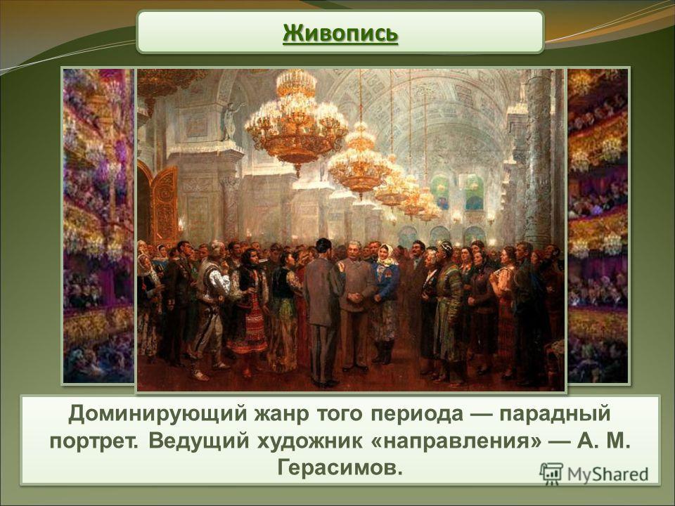 Живопись Живопись Доминирующий жанр того периода парадный портрет. Ведущий художник «направления» А. М. Герасимов.
