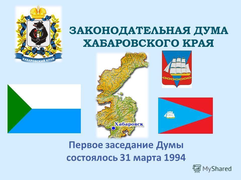 ЗАКОНОДАТЕЛЬНАЯ ДУМА ХАБАРОВСКОГО КРАЯ Первое заседание Думы состоялось 31 марта 1994