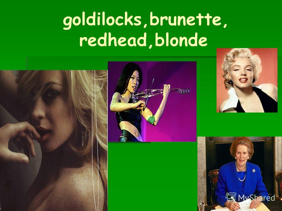 goldilocks,brunette, redhead,blonde