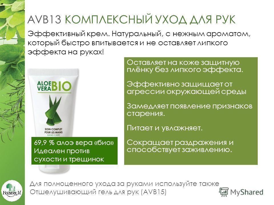AVB13 КОМПЛЕКСНЫЙ УХОД ДЛЯ РУК 69,9 % алоэ вера «био» Идеален против сухости и трещинок Эффективный крем. Натуральный, с нежным ароматом, который быстро впитывается и не оставляет липкого эффекта на руках! Оставляет на коже защитную плёнку без липког