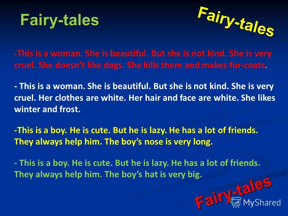 Fairy-tales Fairy-tales Fairy-tales -This is a woman. She is beautiful. But she is not kind. She is very cruel. She doesnt like dogs. She kills them and makes fur-coats. - This is a woman. She is beautiful. But she is not kind. She is very cruel. Her