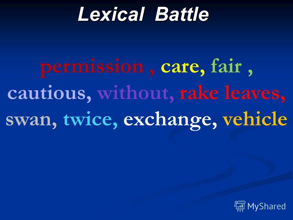Lexical Battle permission, care, fair, cautious, without, rake leaves, swan, twice, exchange, vehicle
