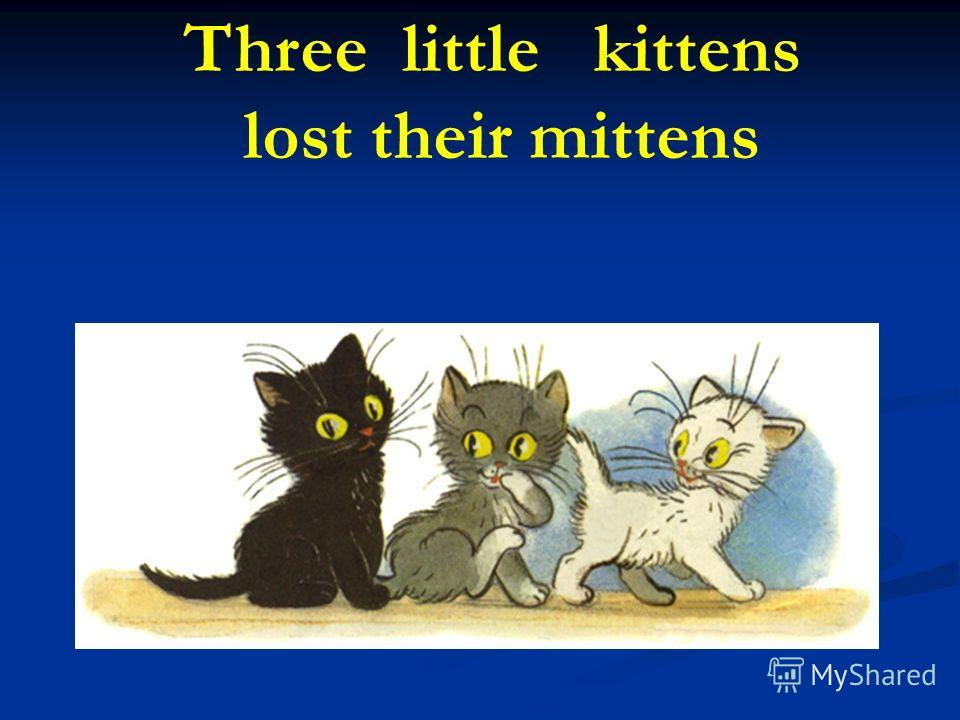 Three little kittens lost their mittens