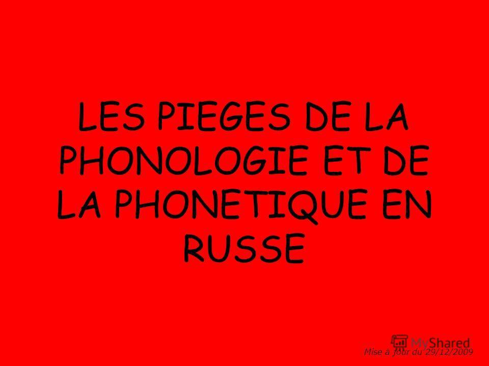 LES PIEGES DE LA PHONOLOGIE ET DE LA PHONETIQUE EN RUSSE Mise à jour du 29/12/2009