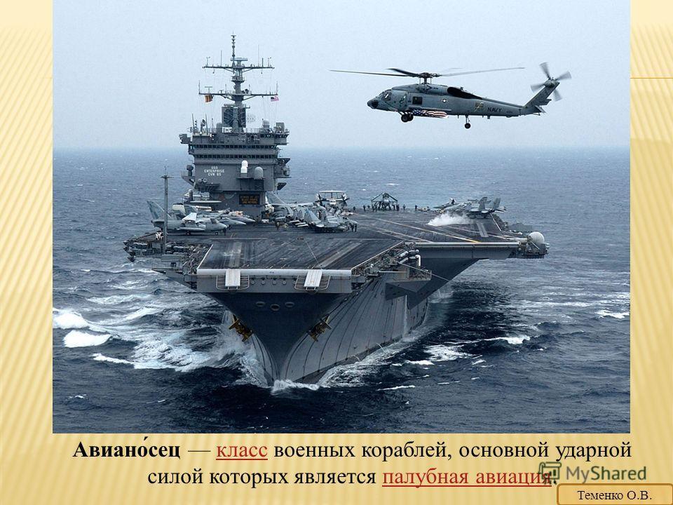 Авиано́сец класс военных кораблей, основной ударной силой которых является палубная авиация.класспалубная авиация Теменко О.В.