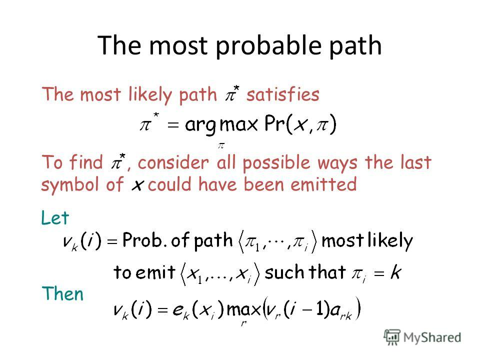 The most probable path The most likely path * satisfies To find *, consider all possible ways the last symbol of x could have been emitted Let Then