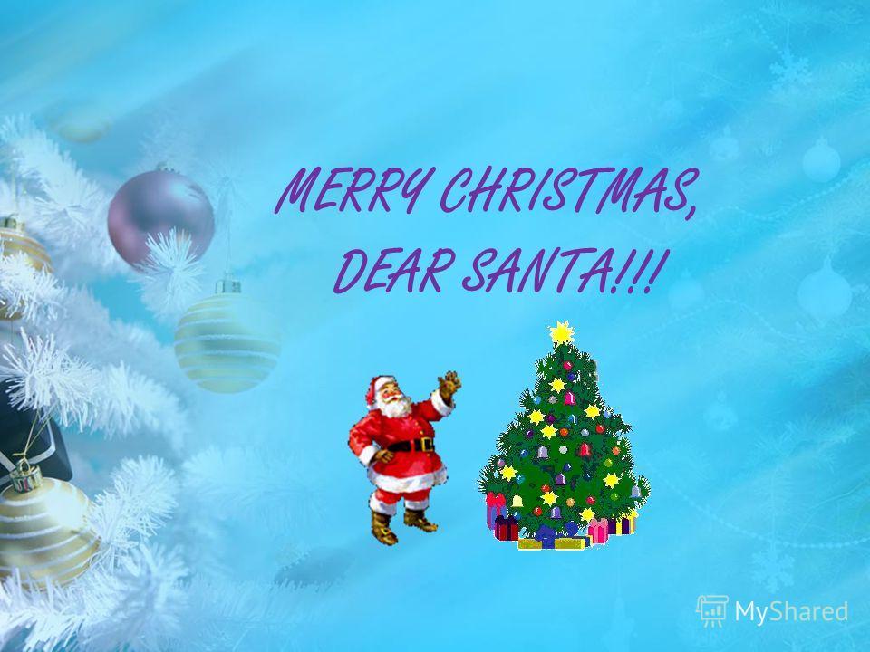 MERRY CHRISTMAS, DEAR SANTA!!!