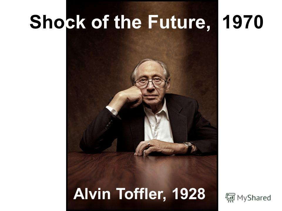 S Shock of the Future, 1970 Alvin Toffler, 1928