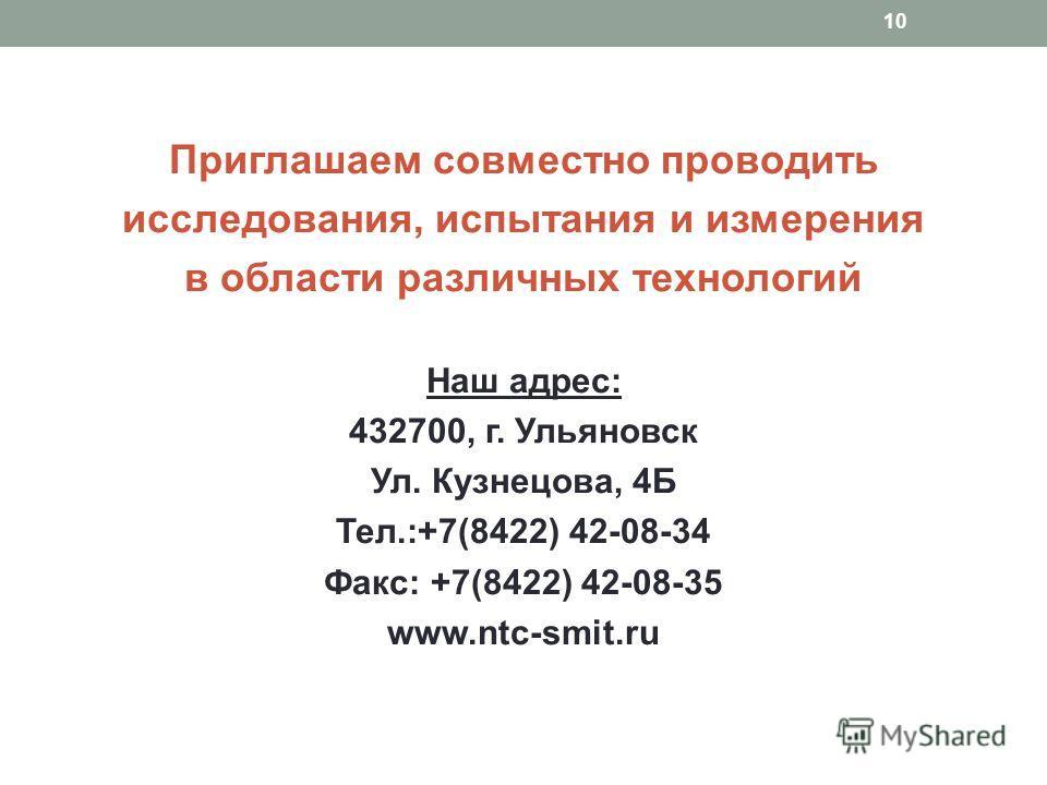 Приглашаем совместно проводить исследования, испытания и измерения в области различных технологий Наш адрес: 432700, г. Ульяновск Ул. Кузнецова, 4Б Тел.:+7(8422) 42-08-34 Факс: +7(8422) 42-08-35 www.ntc-smit.ru 10