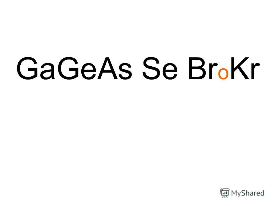 GaGeAs Se Br o Kr