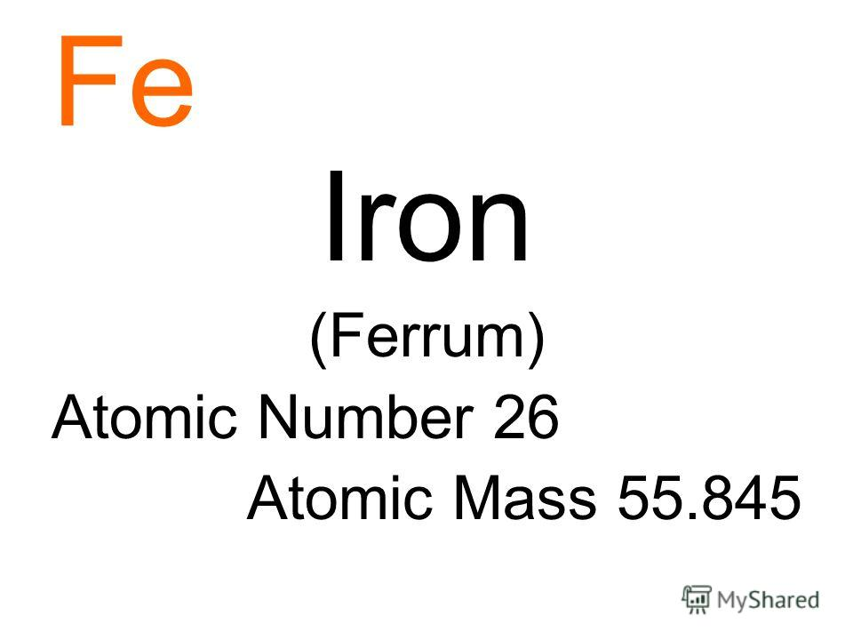 Fe Iron (Ferrum) Atomic Number 26 Atomic Mass 55.845
