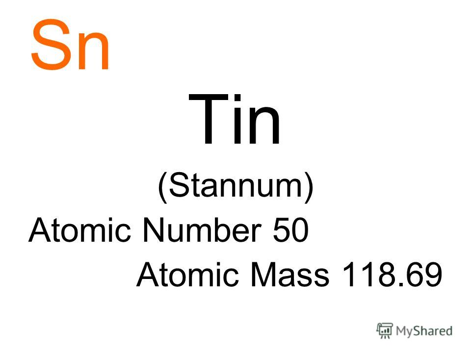 Sn Tin (Stannum) Atomic Number 50 Atomic Mass 118.69