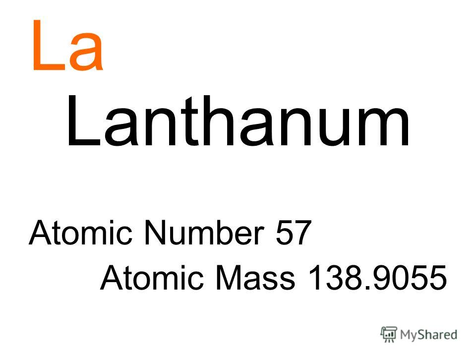 La Lanthanum Atomic Number 57 Atomic Mass 138.9055