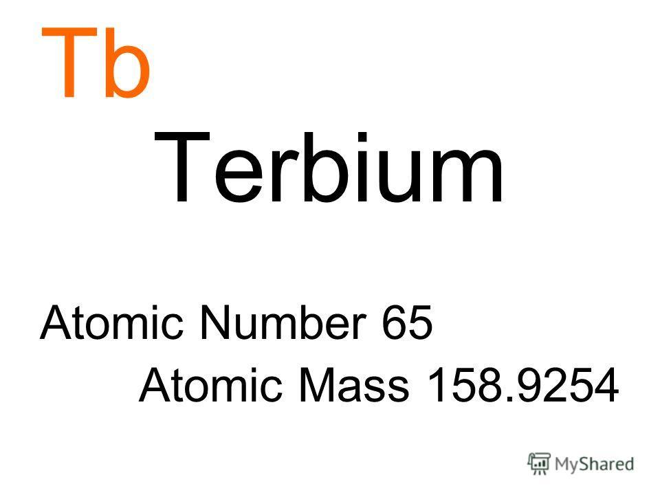 Tb Terbium Atomic Number 65 Atomic Mass 158.9254