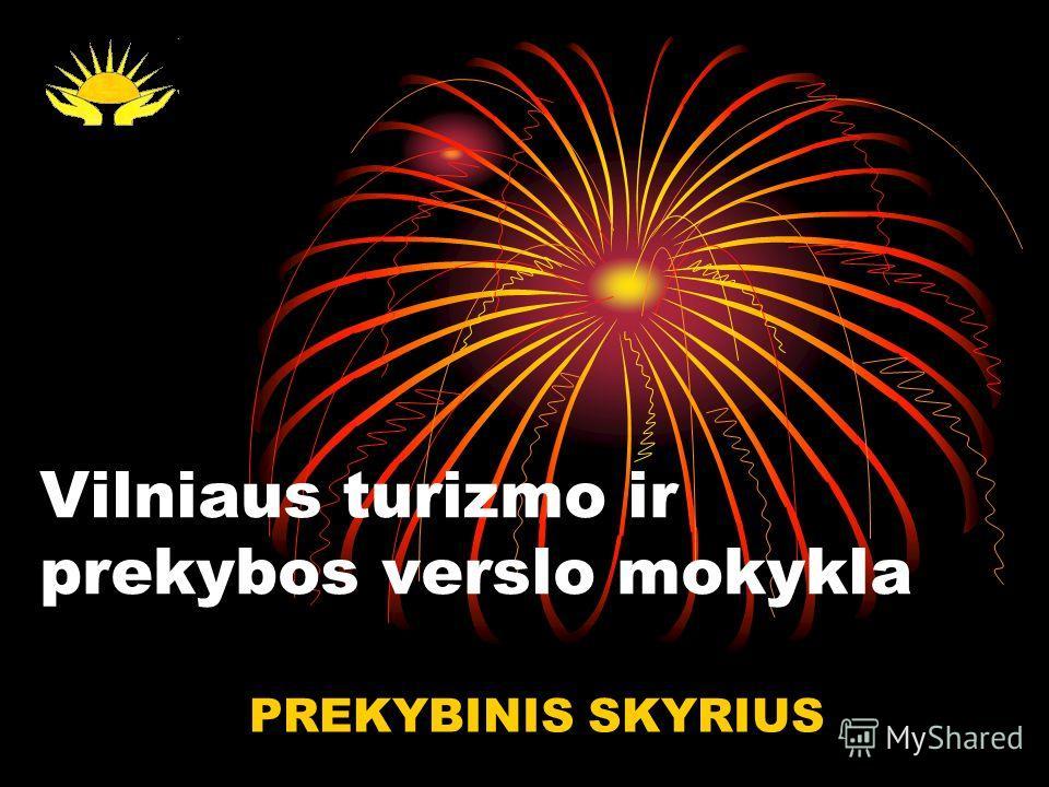Vilniaus turizmo ir prekybos verslo mokykla PREKYBINIS SKYRIUS